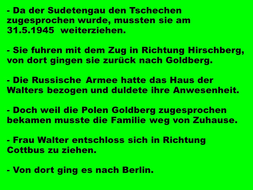 - Da der Sudetengau den Tschechen zugesprochen wurde, mussten sie am 31.5.1945 weiterziehen.