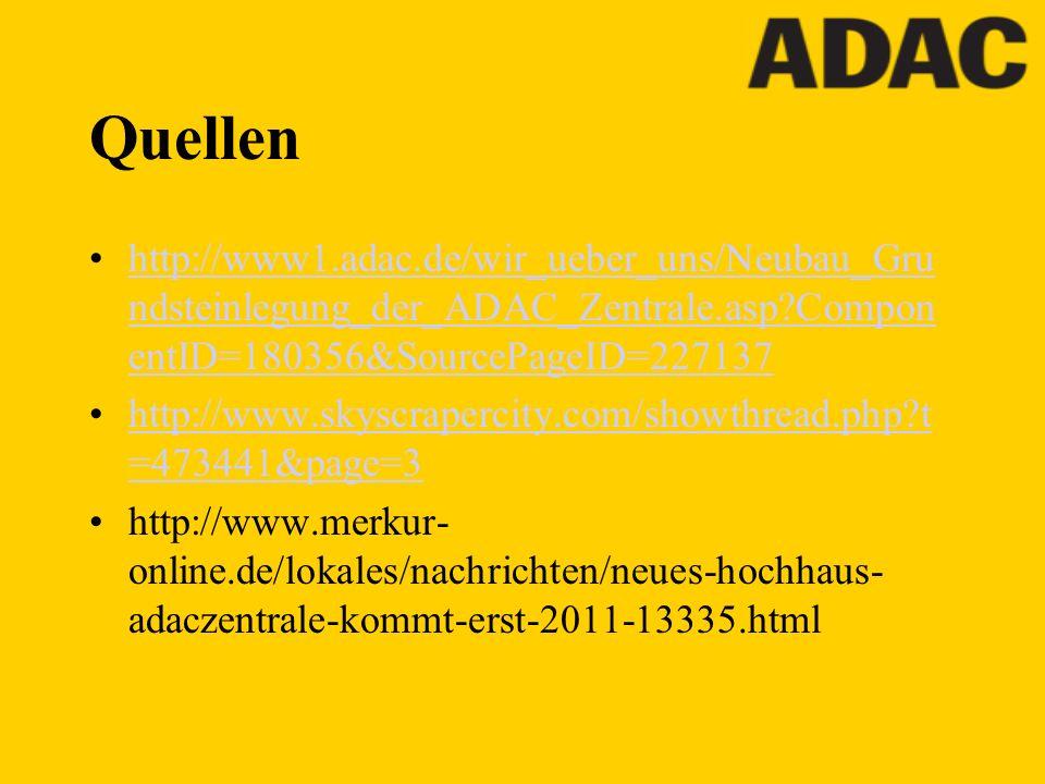 Quellen http://www1.adac.de/wir_ueber_uns/Neubau_Grundsteinlegung_der_ADAC_Zentrale.asp ComponentID=180356&SourcePageID=227137.
