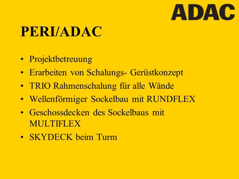 PERI/ADAC Projektbetreuung Erarbeiten von Schalungs- Gerüstkonzept
