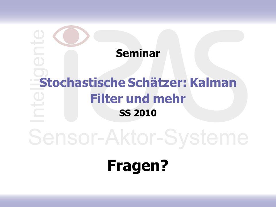Seminar Stochastische Schätzer: Kalman Filter und mehr SS 2010 Fragen