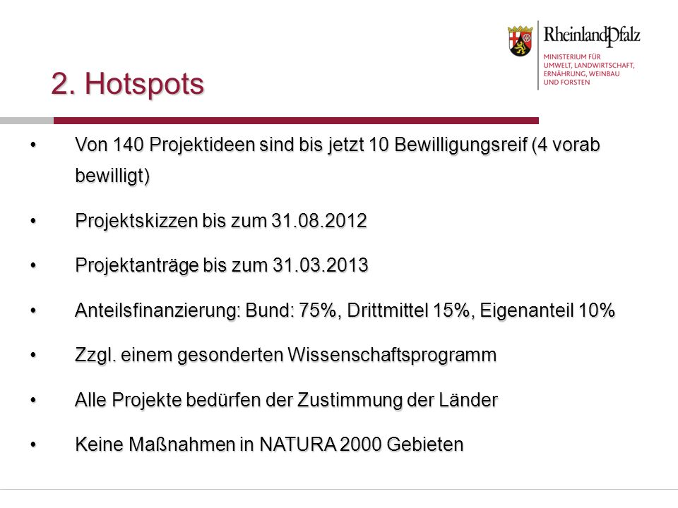 2. Hotspots Von 140 Projektideen sind bis jetzt 10 Bewilligungsreif (4 vorab bewilligt) Projektskizzen bis zum 31.08.2012.