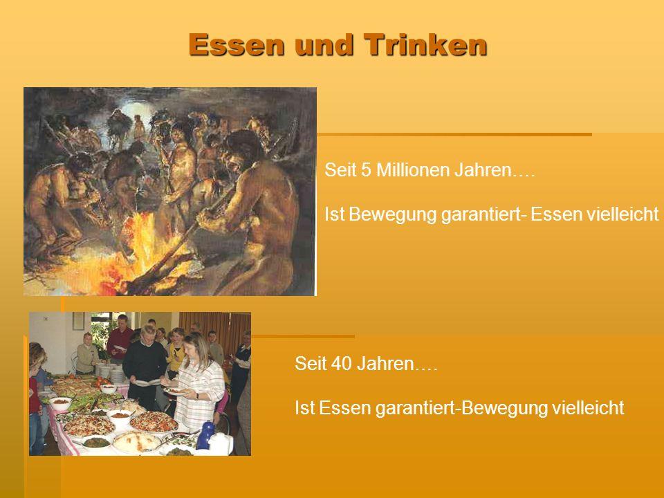 Essen und Trinken Seit 5 Millionen Jahren….