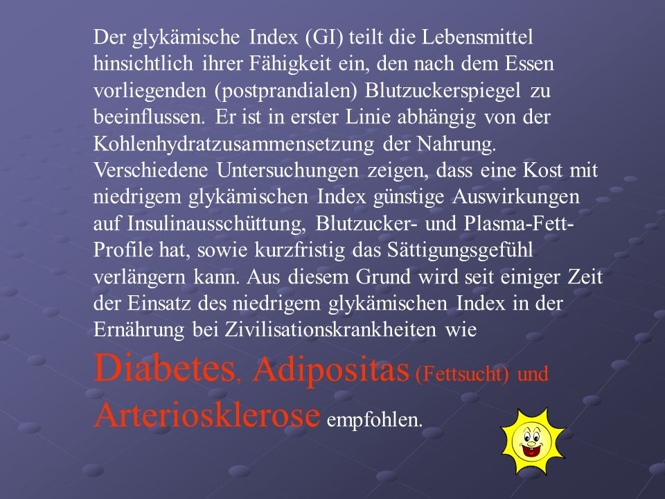 Diabetes, Adipositas (Fettsucht) und Arteriosklerose empfohlen.
