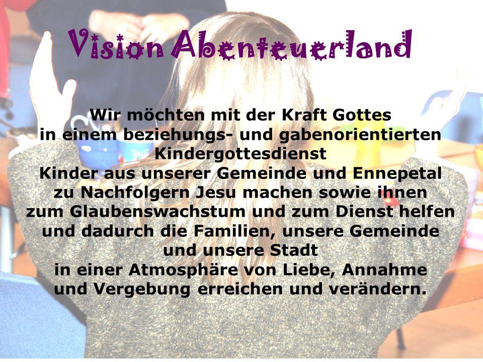 Vision Abenteuerland Vision! Wir möchten mit der Kraft Gottes