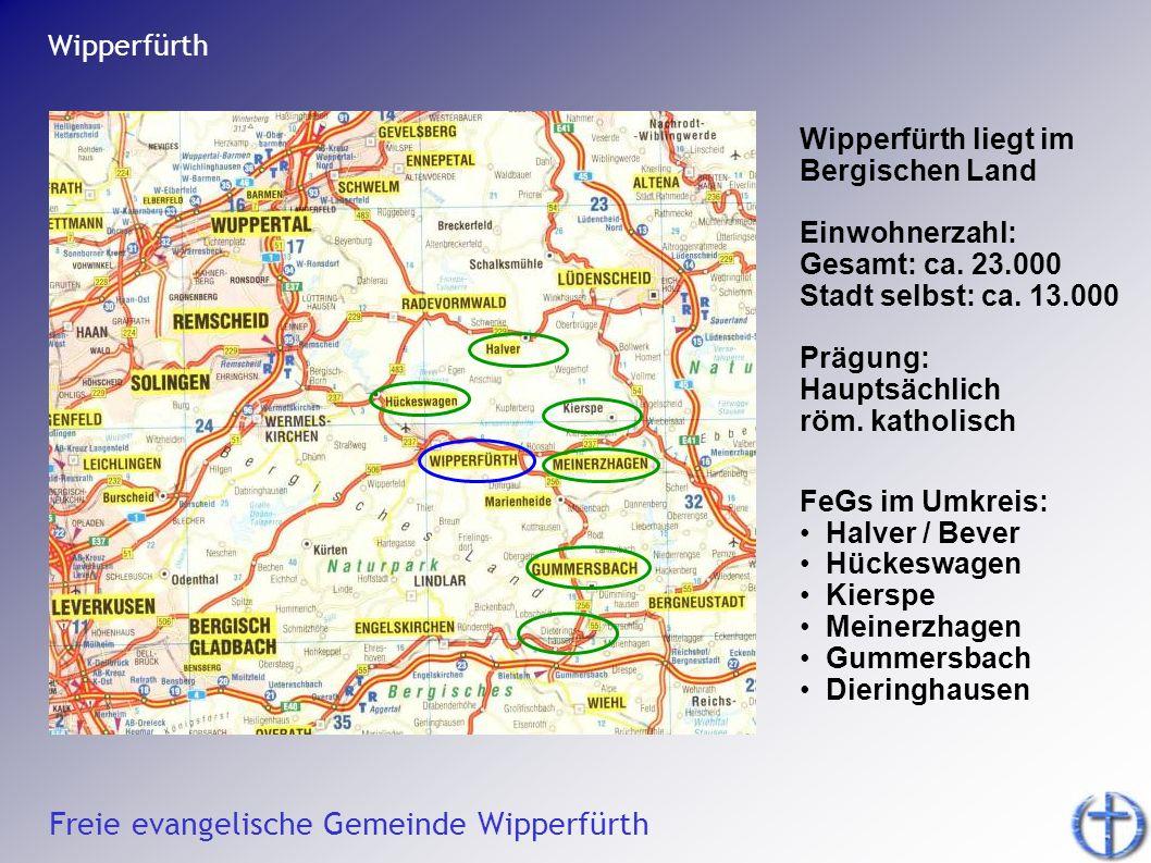 Wipperfürth Wipperfürth liegt im Bergischen Land. Einwohnerzahl: Gesamt: ca. 23.000. Stadt selbst: ca. 13.000.