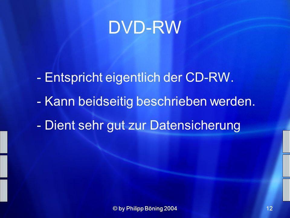 DVD-RW Entspricht eigentlich der CD-RW.