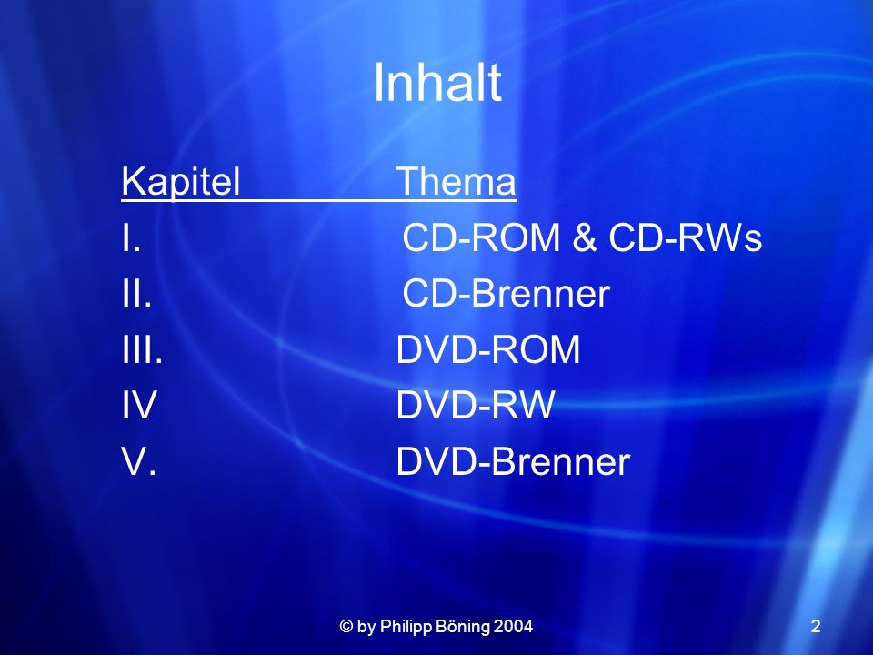 Inhalt Kapitel Thema I. CD-ROM & CD-RWs II. CD-Brenner III. DVD-ROM