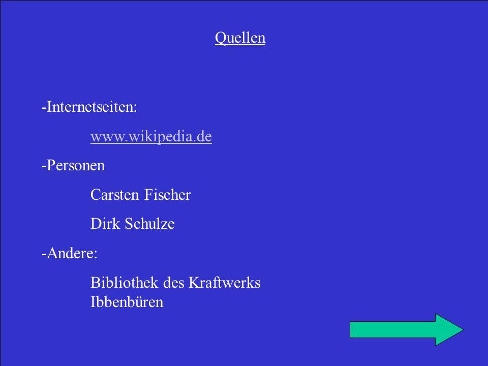 Quellen -Internetseiten: www.wikipedia.de. -Personen.