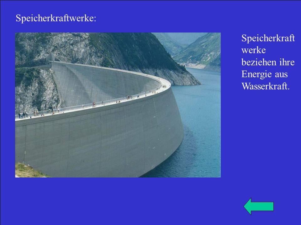 Speicherkraftwerke: Speicherkraftwerke beziehen ihre Energie aus Wasserkraft.