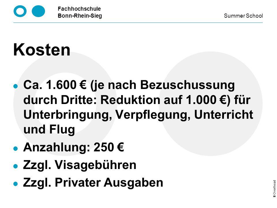 Kosten Ca. 1.600 € (je nach Bezuschussung durch Dritte: Reduktion auf 1.000 €) für Unterbringung, Verpflegung, Unterricht und Flug.