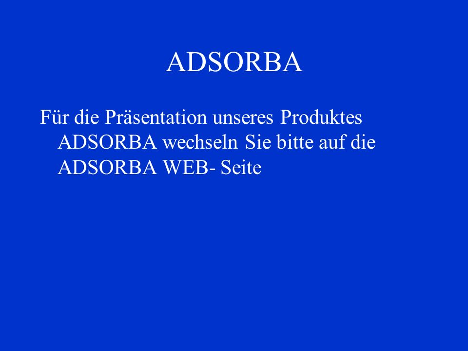 ADSORBA Für die Präsentation unseres Produktes ADSORBA wechseln Sie bitte auf die ADSORBA WEB- Seite.