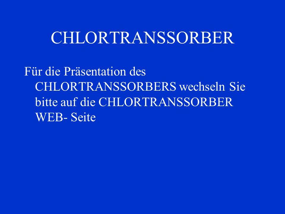 CHLORTRANSSORBERFür die Präsentation des CHLORTRANSSORBERS wechseln Sie bitte auf die CHLORTRANSSORBER WEB- Seite.