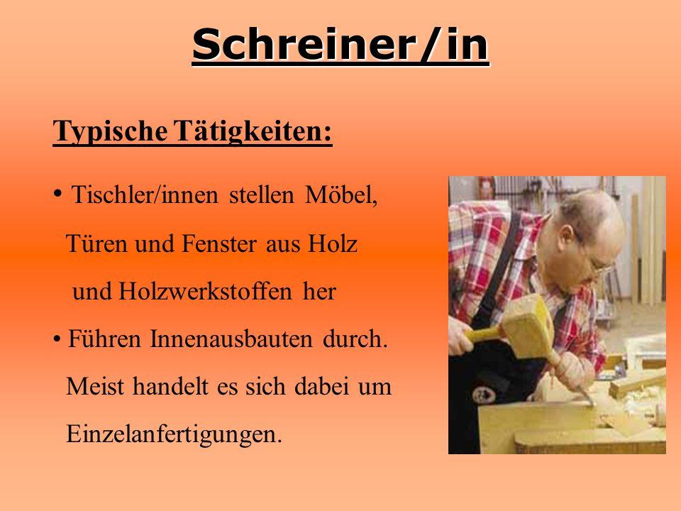 Schreiner/in Typische Tätigkeiten: Tischler/innen stellen Möbel,