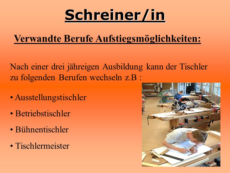 Schreiner/in Verwandte Berufe Aufstiegsmöglichkeiten: