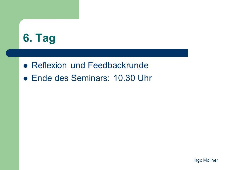 6. Tag Reflexion und Feedbackrunde Ende des Seminars: 10.30 Uhr