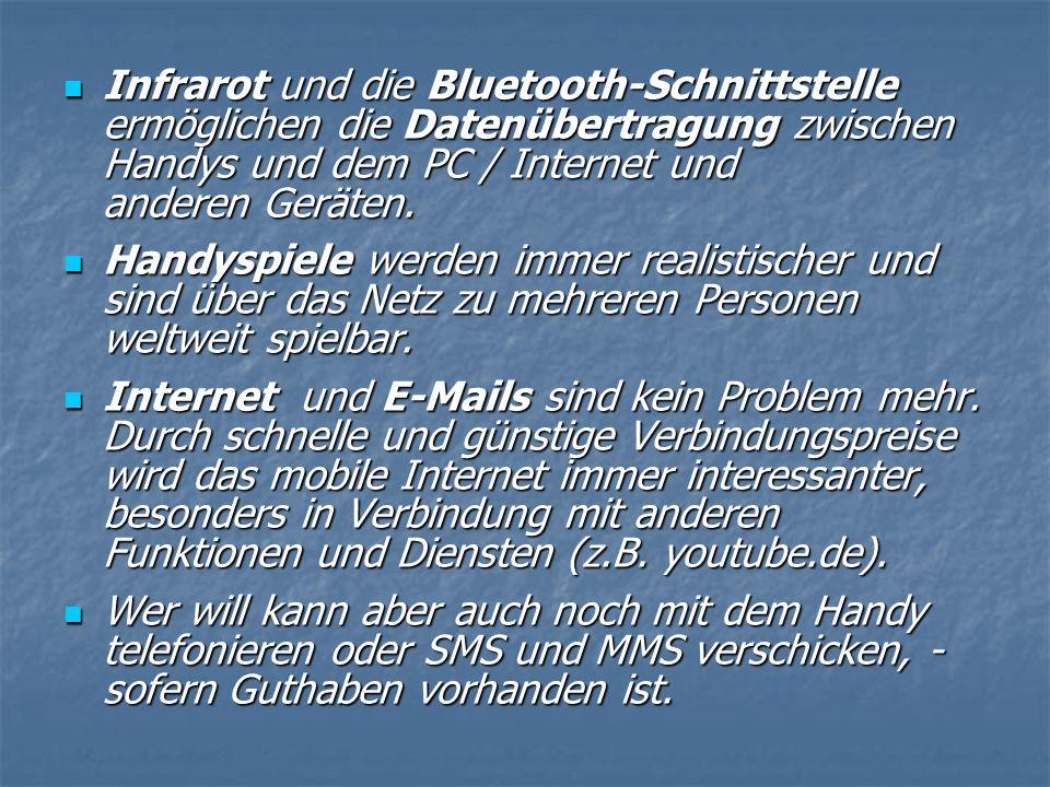 Infrarot und die Bluetooth-Schnittstelle ermöglichen die Datenübertragung zwischen Handys und dem PC / Internet und anderen Geräten.
