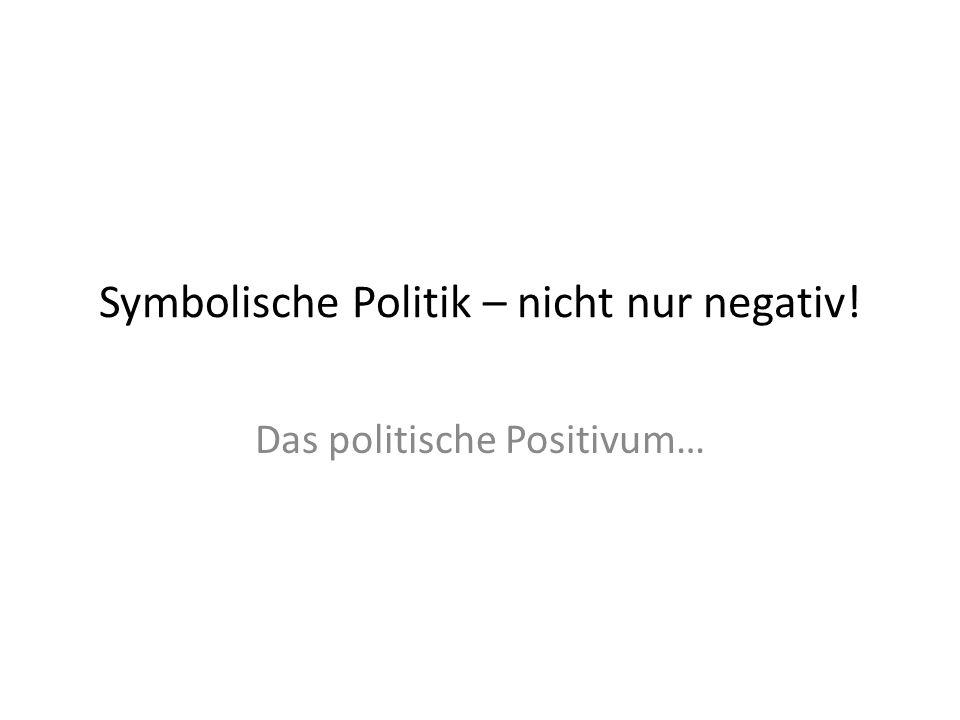 Symbolische Politik – nicht nur negativ!