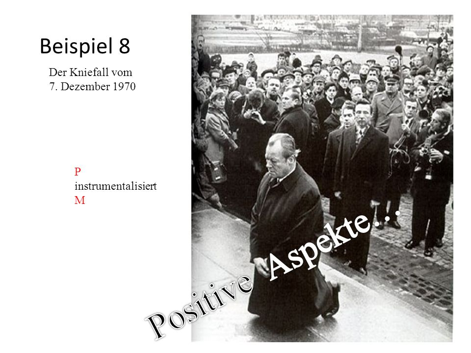 Positive Aspekte… Beispiel 8 Der Kniefall vom 7. Dezember 1970