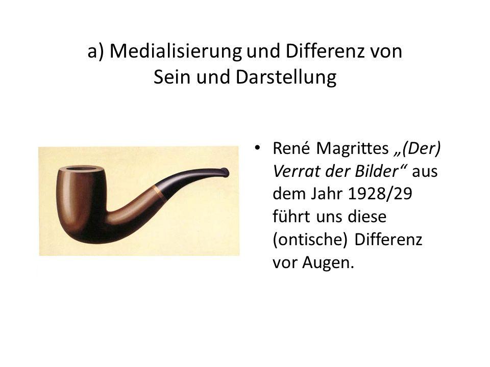 a) Medialisierung und Differenz von Sein und Darstellung