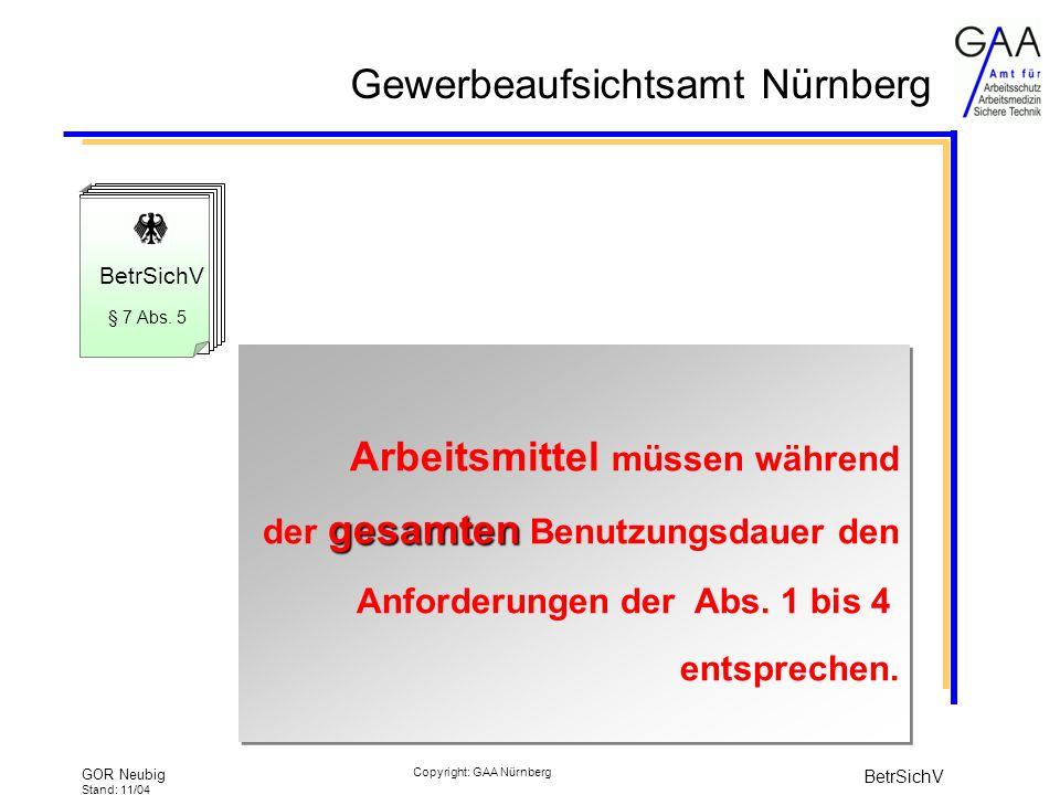 BetrSichV § 7 Abs. 5. Arbeitsmittel müssen während der gesamten Benutzungsdauer den Anforderungen der Abs. 1 bis 4 entsprechen.