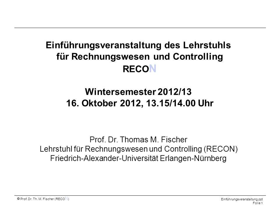 Einführungsveranstaltung des Lehrstuhls für Rechnungswesen und Controlling RECON Wintersemester 2012/13 16. Oktober 2012, 13.15/14.00 Uhr