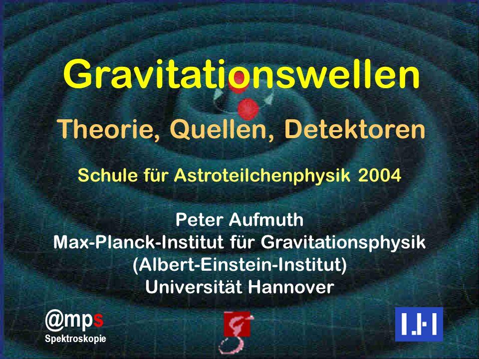 Gravitationswellen Theorie, Quellen, Detektoren @mps