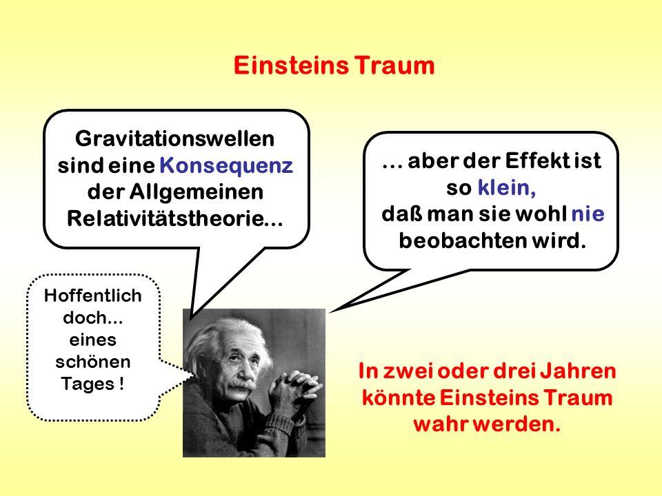 In zwei oder drei Jahren könnte Einsteins Traum