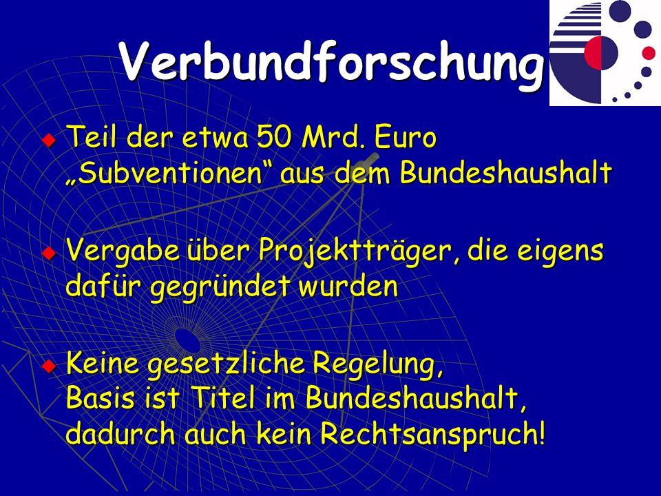 """Verbundforschung Teil der etwa 50 Mrd. Euro """"Subventionen aus dem Bundeshaushalt. Vergabe über Projektträger, die eigens dafür gegründet wurden."""