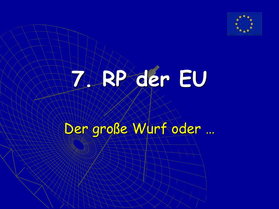 7. RP der EU Der große Wurf oder …