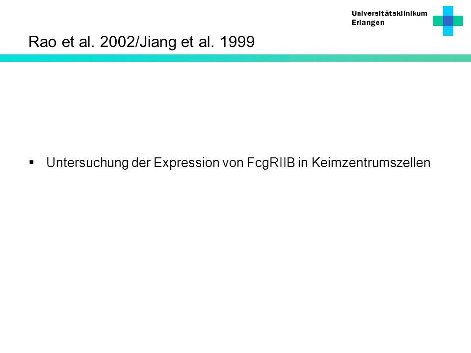 Rao et al. 2002/Jiang et al. 1999 Untersuchung der Expression von FcgRIIB in Keimzentrumszellen