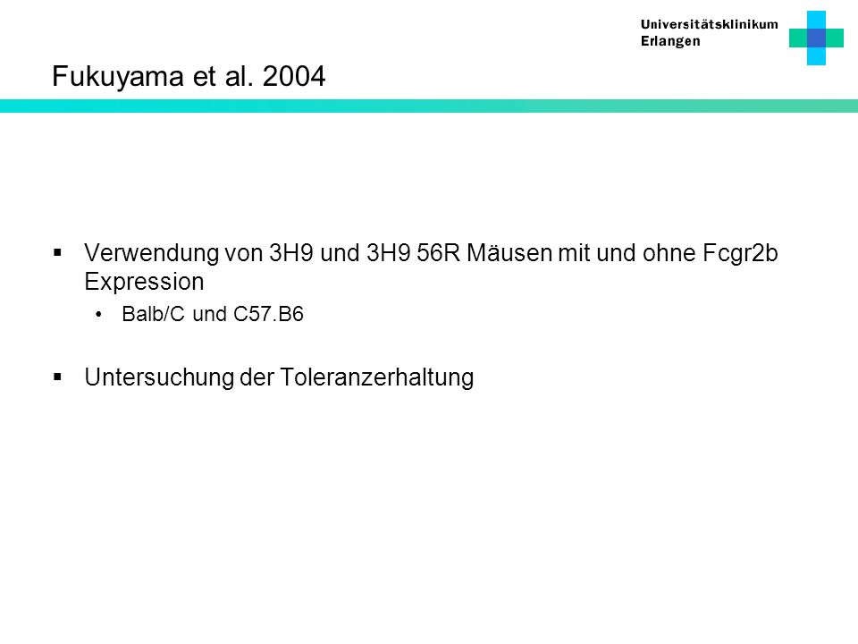 Fukuyama et al. 2004Verwendung von 3H9 und 3H9 56R Mäusen mit und ohne Fcgr2b Expression. Balb/C und C57.B6.