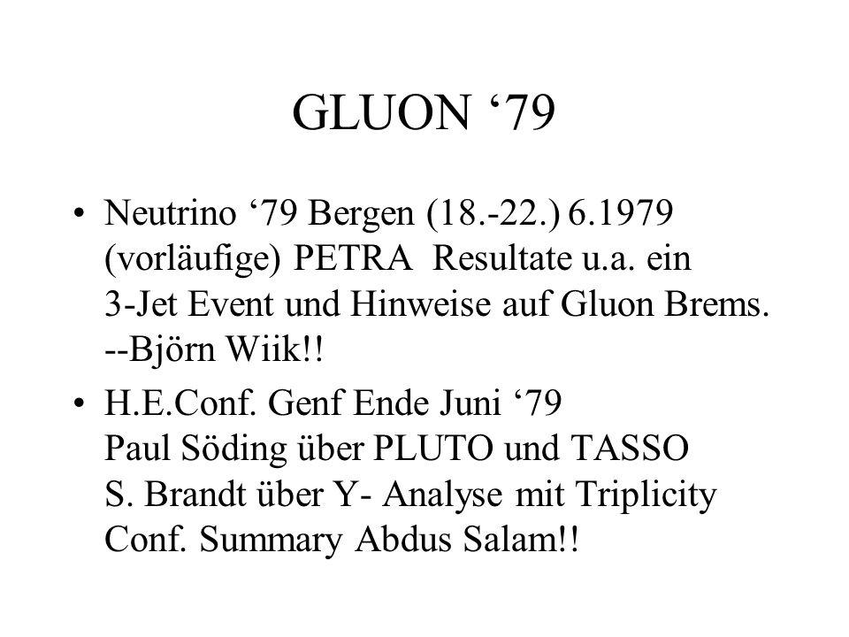 GLUON '79 Neutrino '79 Bergen (18.-22.) 6.1979 (vorläufige) PETRA Resultate u.a. ein 3-Jet Event und Hinweise auf Gluon Brems. --Björn Wiik!!