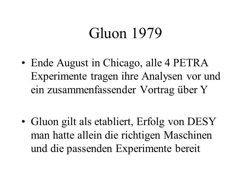 Gluon 1979 Ende August in Chicago, alle 4 PETRA Experimente tragen ihre Analysen vor und ein zusammenfassender Vortrag über Y.