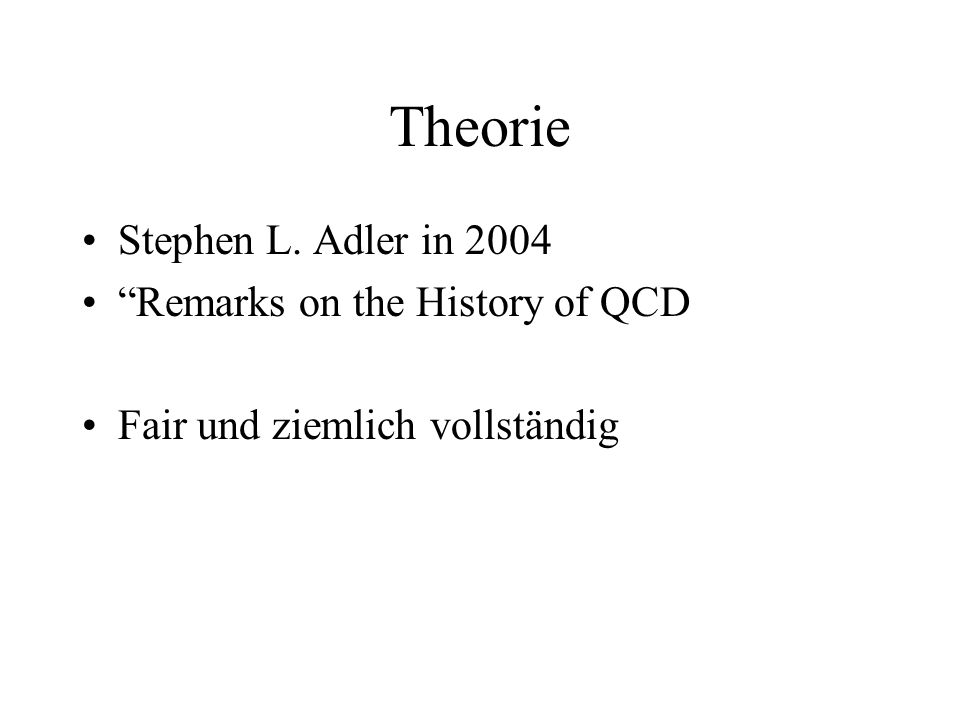 Theorie Stephen L. Adler in 2004 Remarks on the History of QCD