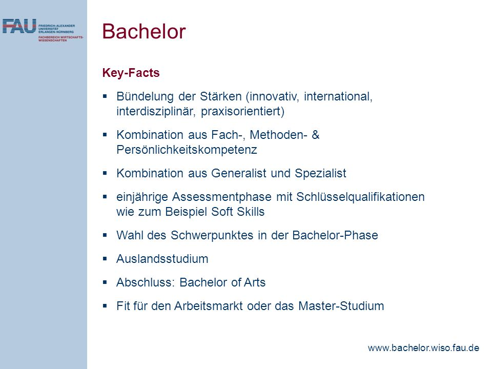 Bachelor Key-Facts. Bündelung der Stärken (innovativ, international, interdisziplinär, praxisorientiert)