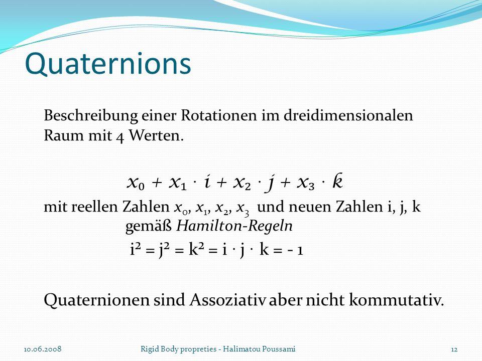 Quaternions Beschreibung einer Rotationen im dreidimensionalen Raum mit 4 Werten. x₀ + x₁ · i + x₂ · j + x₃ · k.