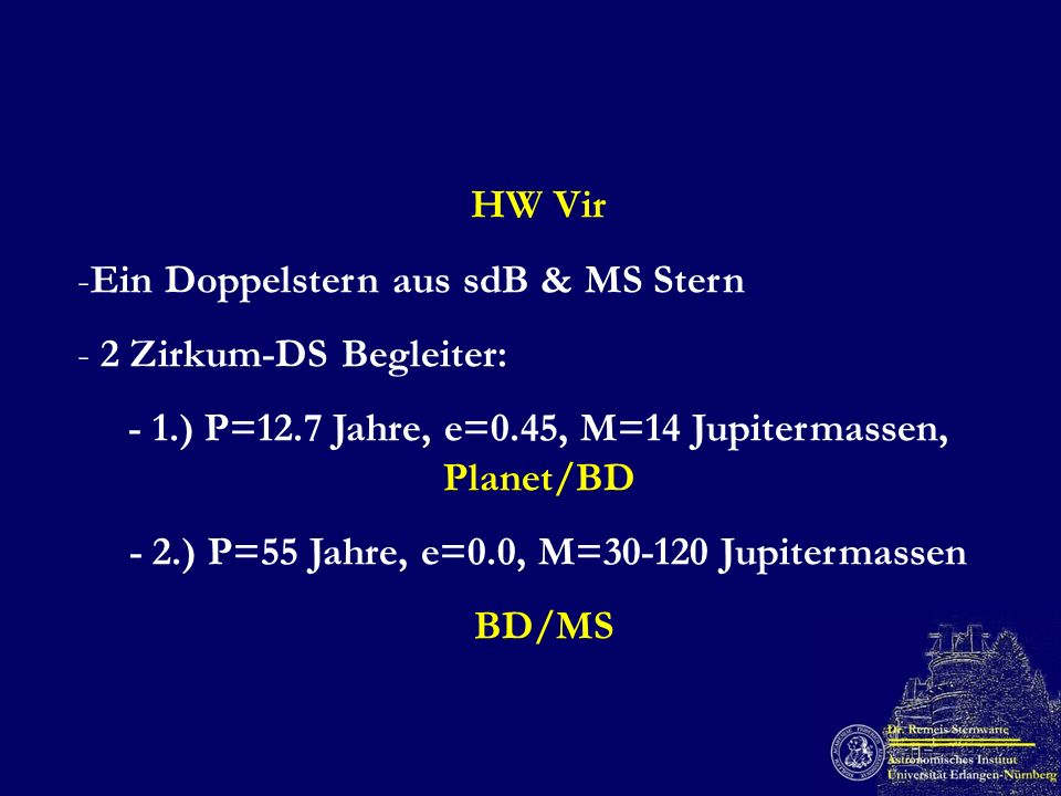 - 1.) P=12.7 Jahre, e=0.45, M=14 Jupitermassen, Planet/BD
