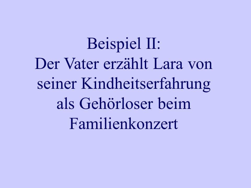 Beispiel II: Der Vater erzählt Lara von seiner Kindheitserfahrung als Gehörloser beim Familienkonzert.