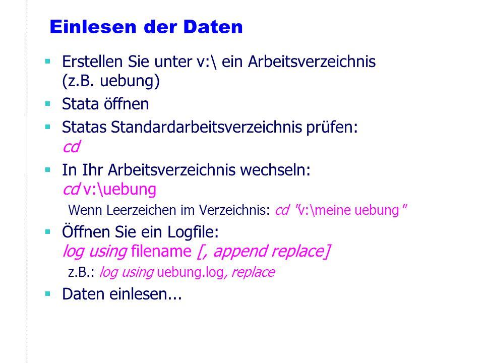 Einlesen der Daten Erstellen Sie unter v:\ ein Arbeitsverzeichnis (z.B. uebung) Stata öffnen. Statas Standardarbeitsverzeichnis prüfen: cd.