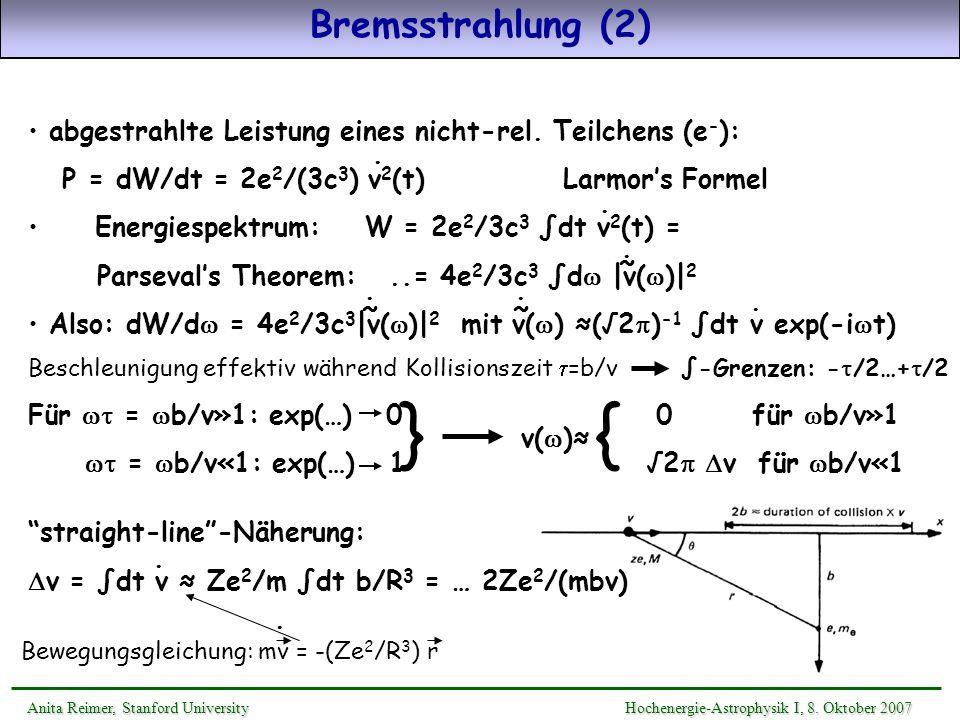 Bremsstrahlung (2) abgestrahlte Leistung eines nicht-rel. Teilchens (e-): P = dW/dt = 2e2/(3c3) v2(t) Larmor's Formel.