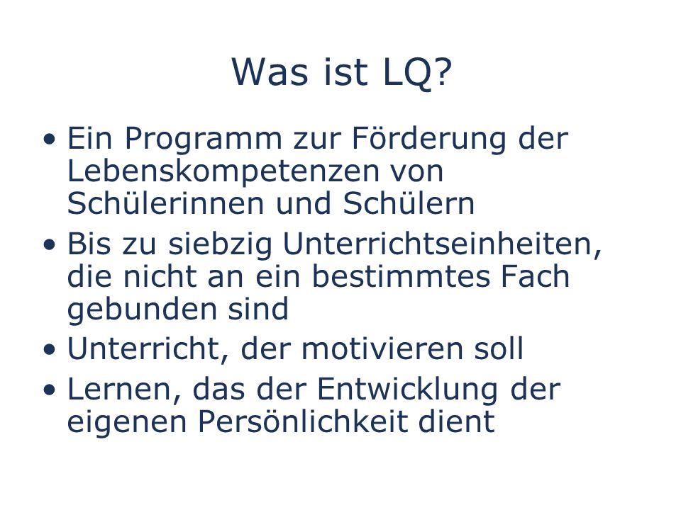 Was ist LQ Ein Programm zur Förderung der Lebenskompetenzen von Schülerinnen und Schülern.