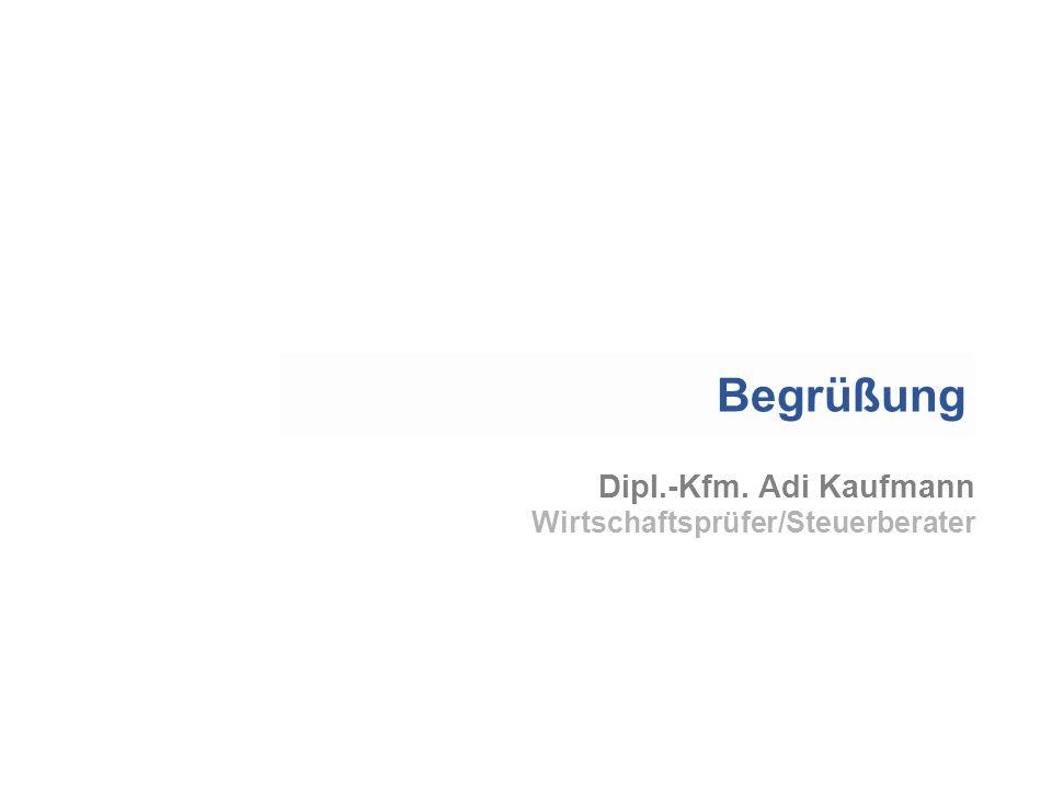 Begrüßung Dipl.-Kfm. Adi Kaufmann Wirtschaftsprüfer/Steuerberater