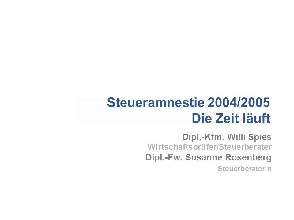 Steueramnestie 2004/2005 Die Zeit läuft Dipl.-Kfm. Willi Spies
