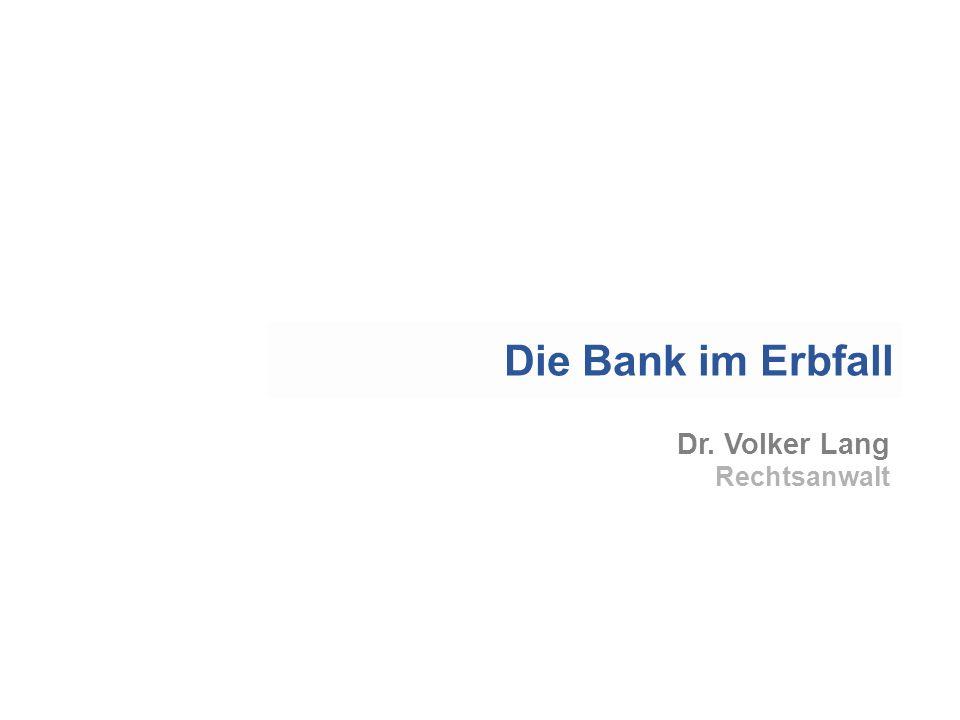 Die Bank im Erbfall Dr. Volker Lang Rechtsanwalt