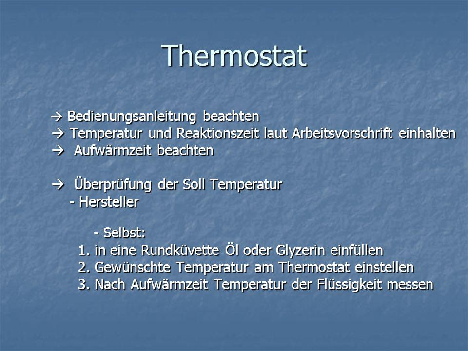Thermostat  Bedienungsanleitung beachten.  Temperatur und Reaktionszeit laut Arbeitsvorschrift einhalten.
