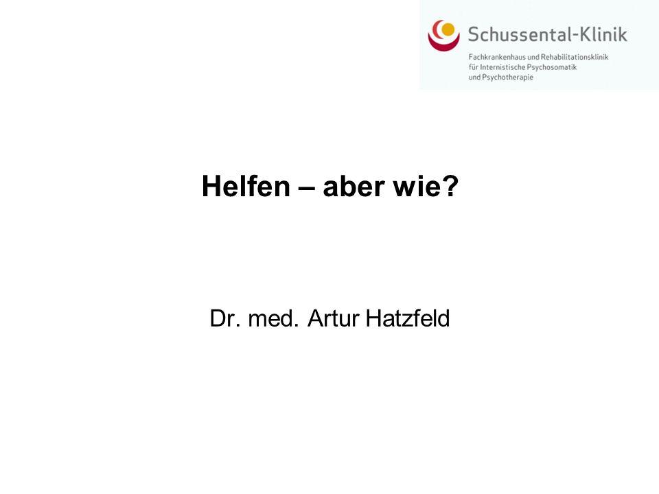 Helfen – aber wie Dr. med. Artur Hatzfeld