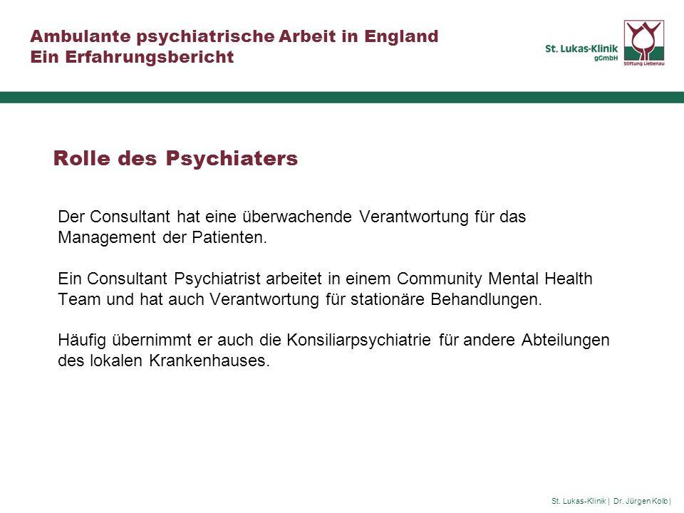 Rolle des Psychiaters Der Consultant hat eine überwachende Verantwortung für das Management der Patienten.