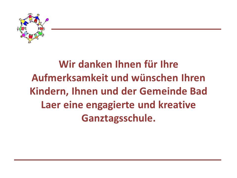 Wir danken Ihnen für Ihre Aufmerksamkeit und wünschen Ihren Kindern, Ihnen und der Gemeinde Bad Laer eine engagierte und kreative Ganztagsschule.