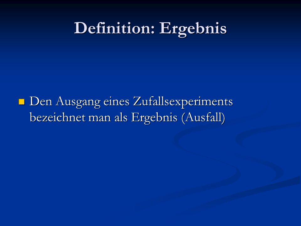 Definition: Ergebnis Den Ausgang eines Zufallsexperiments bezeichnet man als Ergebnis (Ausfall)
