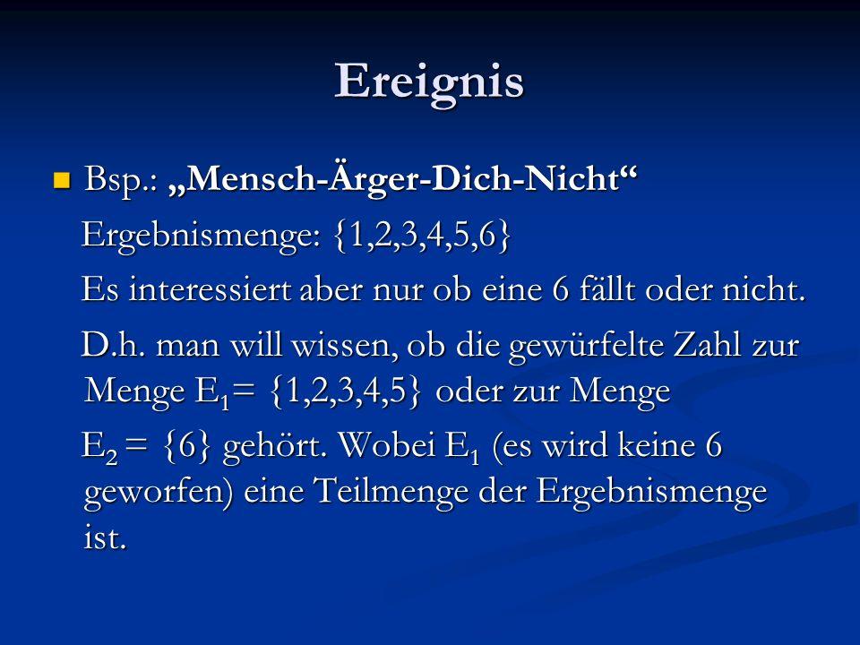 """Ereignis Bsp.: """"Mensch-Ärger-Dich-Nicht Ergebnismenge: {1,2,3,4,5,6}"""